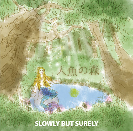 SLOWLY BUT SURELY / 人魚の森